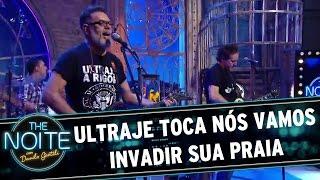 The Noite (07/03/16) - Ultraje toca Nós Vamos Invadir Sua Praia