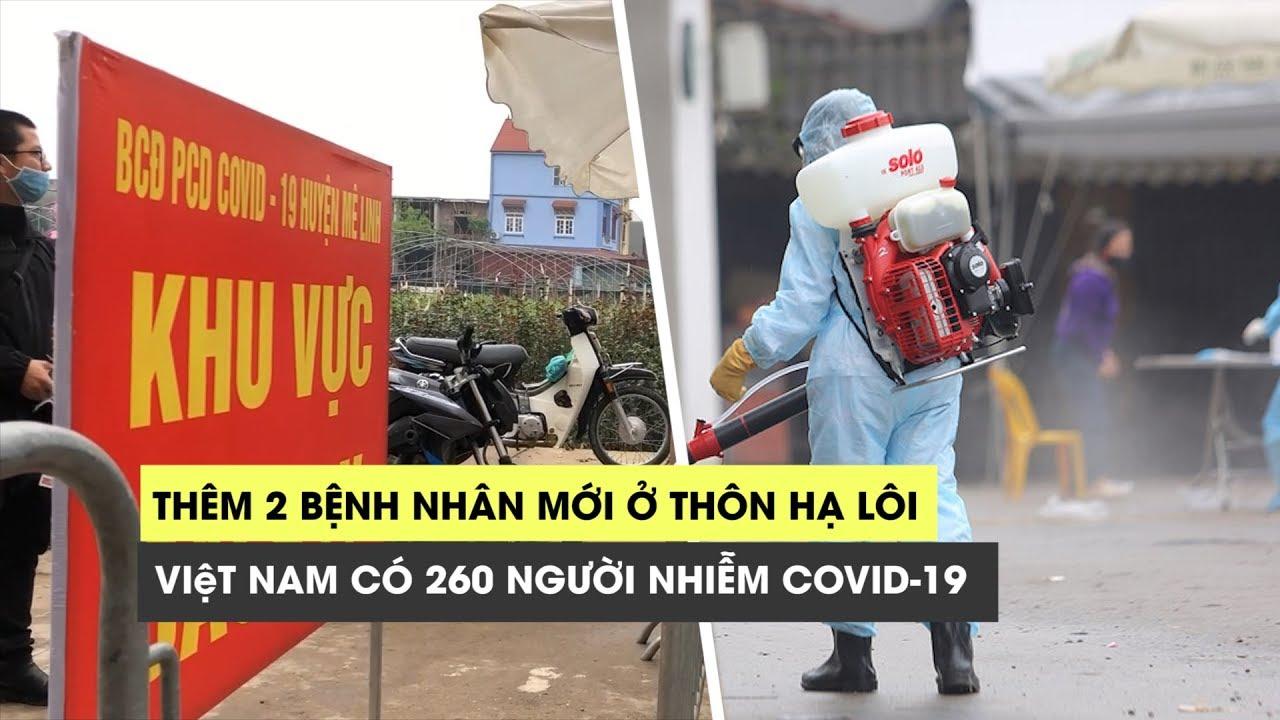 Việt Nam có 260 người nhiễm virus corona: Thêm 2 bệnh nhân ở ổ dịch Covid-19 thôn Hạ Lôi