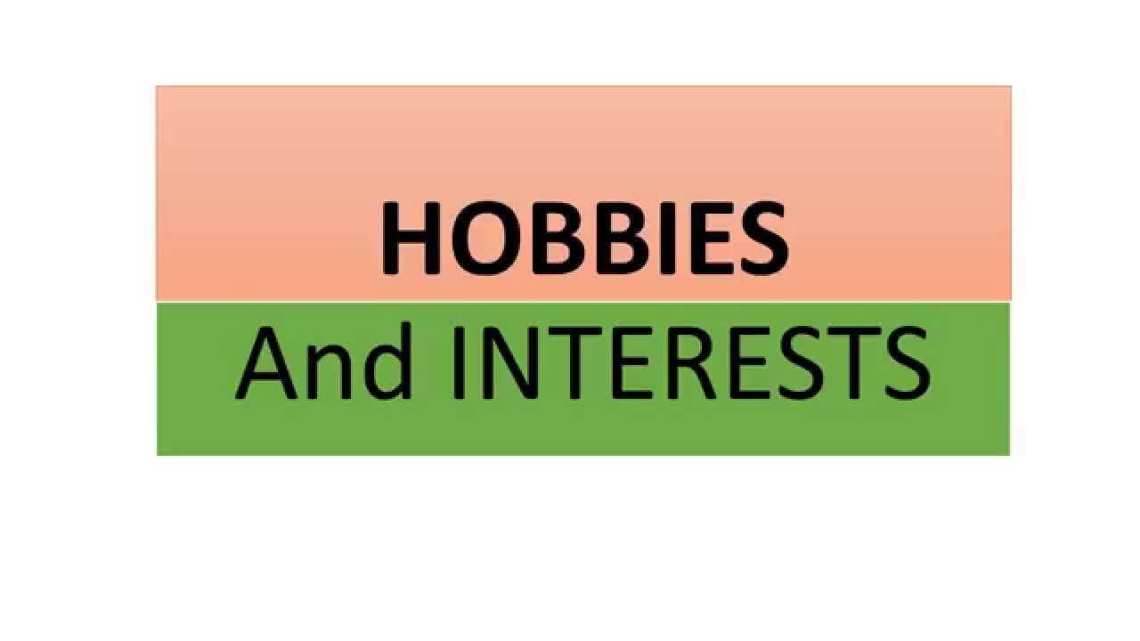 hobbies and interests hobbies and interests