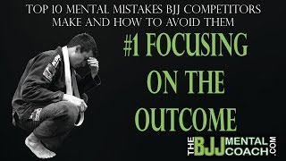 Top 10 Mental Mistakes BJJ Competitors Make #1 FOCUSING ON THE OUTCOME