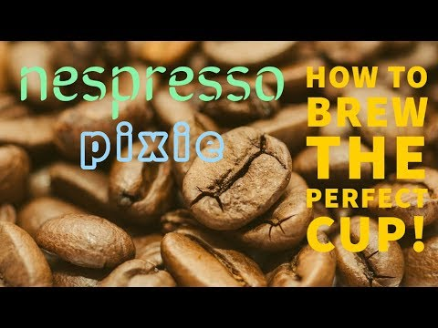 Nespresso Pixie - How to brew the perfect cup! : The Bear Review