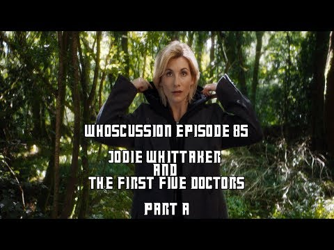 Whoscussion Episode 85 - Jodie Whittaker and The First Five Doctors - Part A