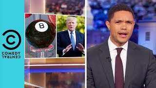 The Magic 8 Ball: Trump Edition | The Daily Show With Trevor Noah