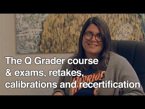 The Q Grader course & exams, retakes, calibrations and recertification