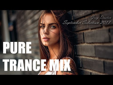 ♫ Greg Dusten - September Selection 2017 (Best Trance Pure Mix,Uplifting,Tech,Vocal,Progres,Psy)