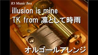 illusion is mine/TK from 凛として時雨【オルゴール】