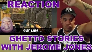 Ghetto Story Time  with Jerome Jones Reaction