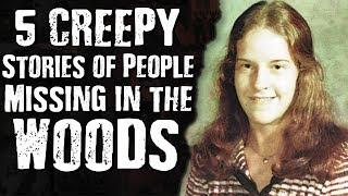 Top 5 CREEPY Stories of People MISSING in the Woods