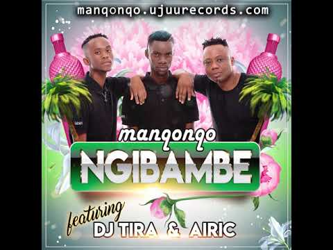 Manqonqo - Ngibambe feat DJ Tira & Airic (official Audio)