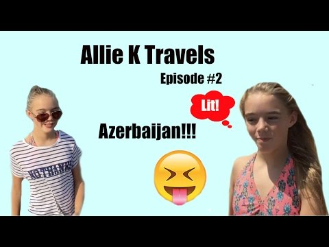 Allie K Travels Episode 1 Azerbaijan!!!