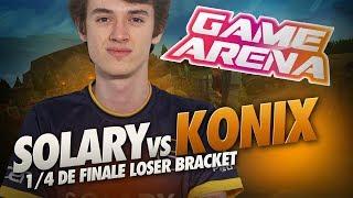 SOLARY VS KONIX - GAME ARENA - 1/4 DE FINALE LOSER BRACKET