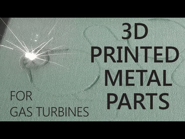 3D Printed Metal Parts for Gas Turbines