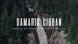 Damaris Cioban - Lipeste-mi, Doamne, sufletul de Tine cu versuri