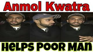 ANMOL KWATRA HELPS POOR MAN | We Don't Accept Money Or Things