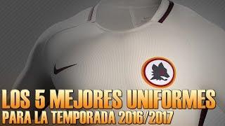 Los 5 MEJORES UNIFORMES para la temporada 2016/17 | Futbol Tops