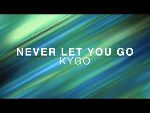 Kygo - Never Let You Go /