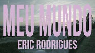 Eric Rodrigues - Meu Mundo (Videoclipe Oficial)
