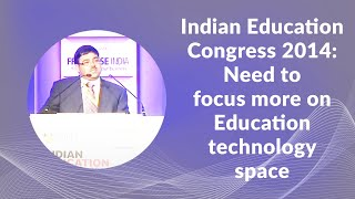Indian Education Congress 2014  Need to