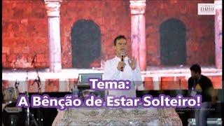 TODO SOLTEIRO DEVE ASSISTIR! - Elizeu Rodrigues - A BÊNÇÃO DE ESTAR SOLTEIRO!