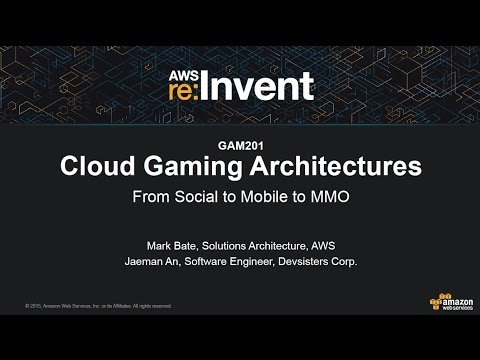 AWS re:Invent 2015 | (GAM201) Cloud Gaming Architectures from Mobile to Social to MMO