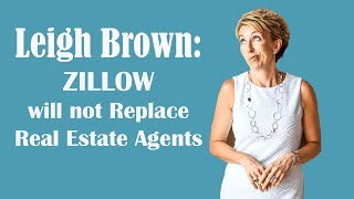Leigh Brown: Why ZIĻLOW will not replace Real Estate Agents