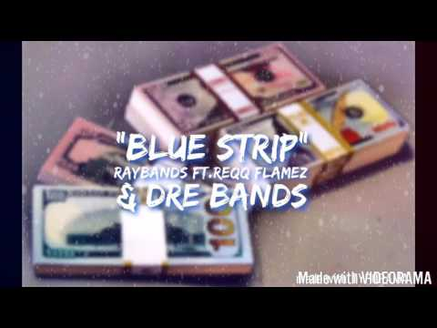 Ray Bandz Blue Strips Ft. Regg Flamez & Dre Bandz