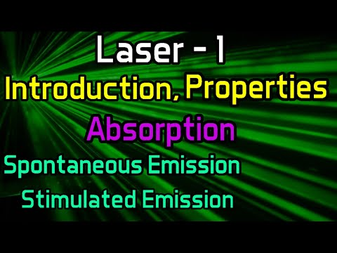 Laser -1 Introduction,Properties,Absorption,Spontaneous Emission,Stimulated Emission
