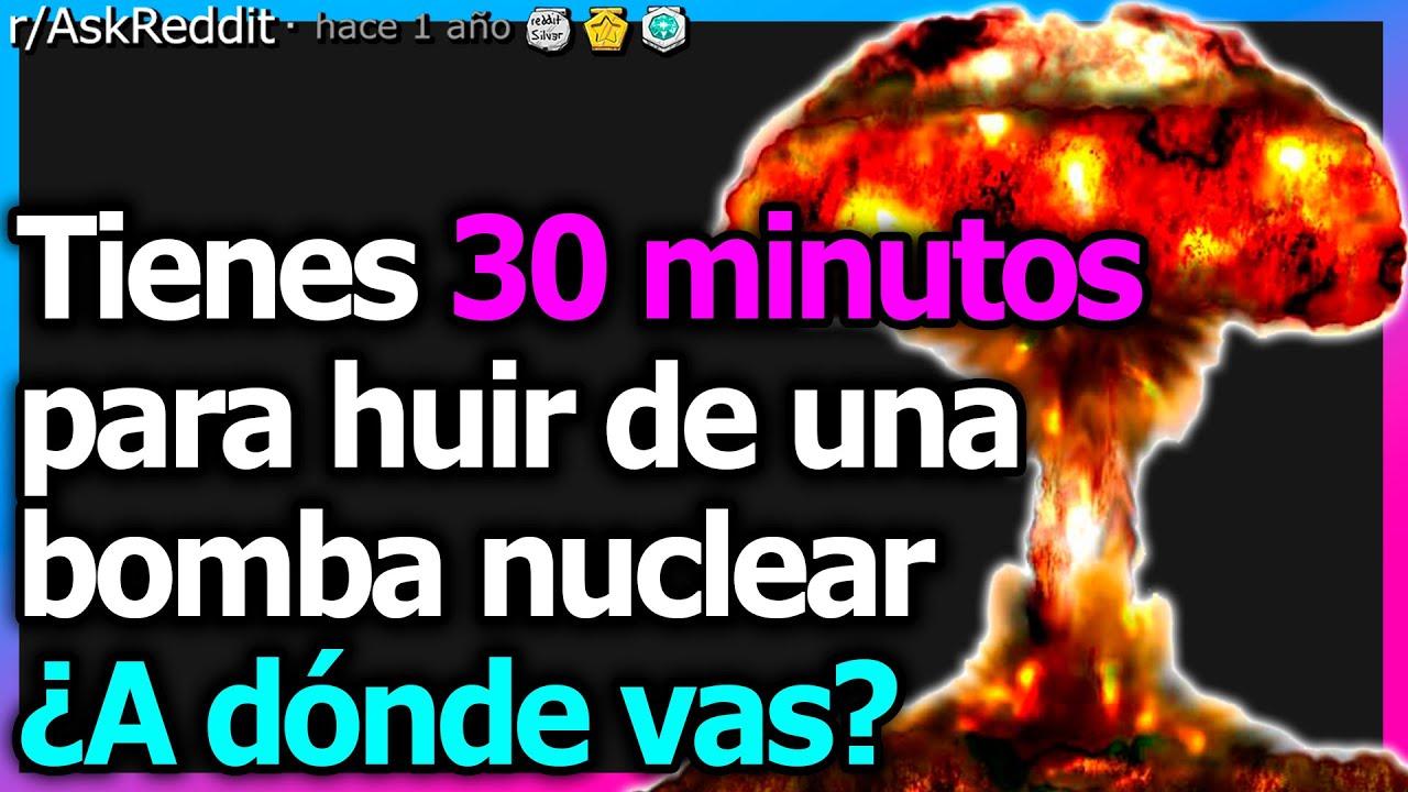 Tienes 30 minutos para huir de una bomba nuclear ¿A dónde vas?(r/AskReddit en Español) ~Señor Reddit