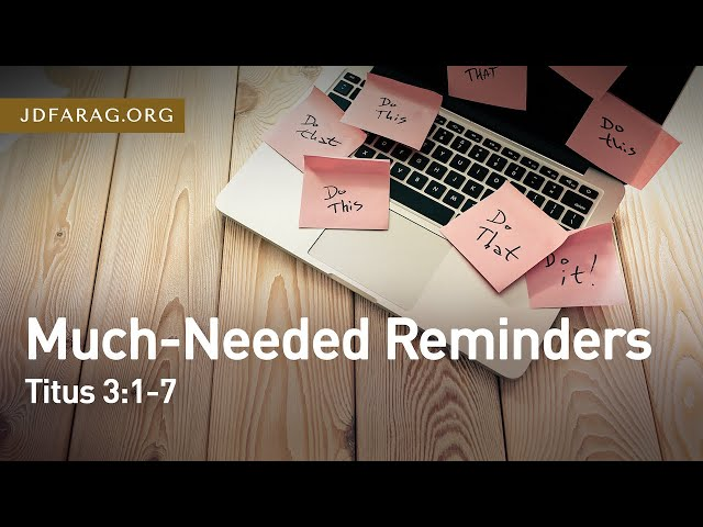 Much-Needed Reminders, Titus 3:1-7 – March 28th, 2021