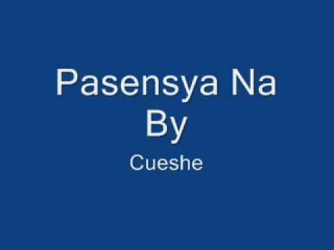 Pasensya Na - Cueshe ( WITH LYRICS )