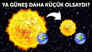 Ya Güneş Daha Küçük Olsaydı?