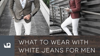 What To Wear With White Jeans For Men - 40 Styles