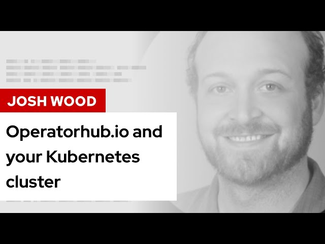 Operatorhub.io and your Kubernetes cluster | DevNation Tech Talk