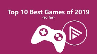 Top 10 Best Games Of 2019 (so far)