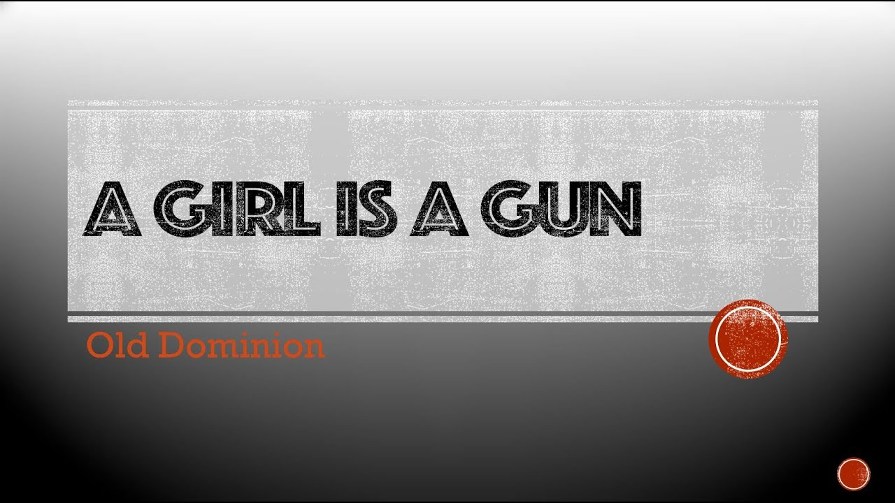 Old Dominion A Girl is a Gun- Lyrics A Girl is a Gun- Old