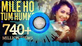 Mile ho tum humko _Neha Kakkar_ hard bass remix full dj song. @Raj Bro