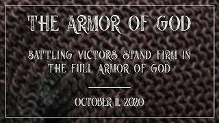 October 11, 2020 - Battling Victors Stand Firm In The Full Armor Of God