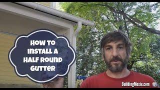 Installing A Gutter (half Round) - Buildingmoxie.com