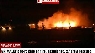 GRIMALDI's ro ro ship on fire, abandoned, 27 crew rescued
