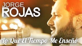 Jorge Rojas - Lo Que El Tiempo Me Enseñó   Video Oficial Estreno thumbnail