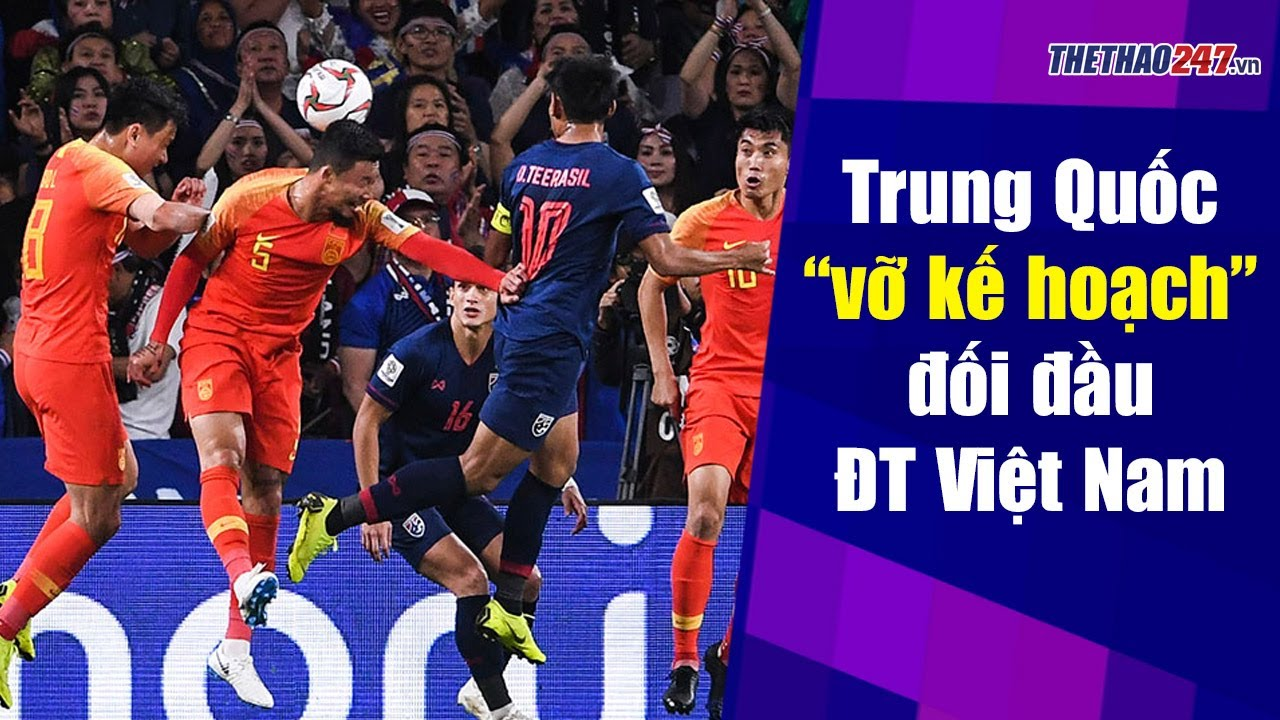 ĐT Trung Quốc vỡ kế hoạch cho trận đấu gặp ĐT Việt Nam | Thể Thao 247