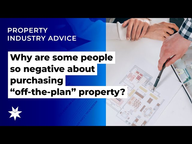 "Why are some people so negative about purchasing ""off the plan"" property?"
