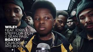 WILEY feat. Idris Elba, Stefflon Don & Sean Paul - BOATSY (Quadrant & Iris Bootleg)