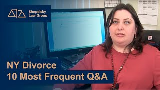 NY Divorce 10 Most Frequent Q&A  Shepelsky Law