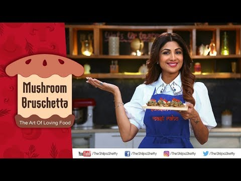 Mushroom Bruschetta | Nutralite | Shilpa Shetty Kundra | Healthy Recipes | The Art Of Loving Food