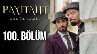 Payitaht Abdülhamid 100. Bölüm