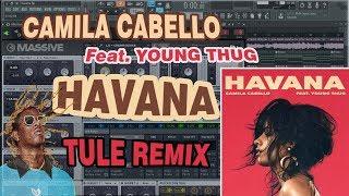 Camila Cabello - Havana Ft. Young Thug (TULE Remix) [Remake+FLP]