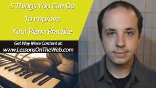 Piano Practice Techiniques and Routine - 5 Easy Tips - Piano Lessons for Intermediate