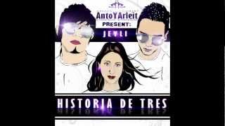 AntoYArleit FT JEYLI_HISTORIA DE TRES_(PROD BY Dinamik records _ Poemas Records)