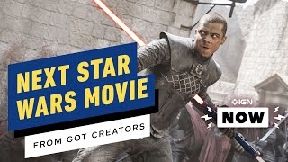 Game of Thrones Showrunners to Helm Next Star Wars Movie - IGN Now